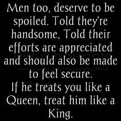 Love quote : Soulmate Quotes : If he treats you like a queen treat him like a king. Friend Quotes For Girls, Best Friend Quotes, Love Of My Life, In This World, My Love, One Sided Love, Quotes To Live By, Me Quotes, Soul Qoutes