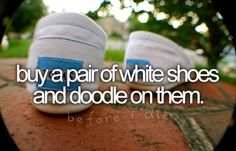 Buy a pair of white shoes and doodle on them.