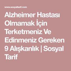 Alzheimer Hastası Olmamak İçin Terketmeniz Ve Edinmeniz Gereken 9 Alışkanlık | Sosyal Tarif Self Care, Health, Health Care, Salud