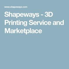 Shapeways - 3D Printing Service and Marketplace
