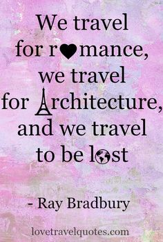 We travel for romance, we travel for architecture, and we travel to be lost. - #RayBradbury