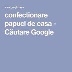 confectionare papuci de casa - Căutare Google Google
