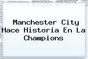 http://tecnoautos.com/wp-content/uploads/imagenes/tendencias/thumbs/manchester-city-hace-historia-en-la-champions.jpg Manchester City. Manchester City hace historia en la Champions, Enlaces, Imágenes, Videos y Tweets - http://tecnoautos.com/actualidad/manchester-city-manchester-city-hace-historia-en-la-champions/