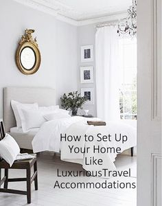 How to Set Up Your Home Like Luxurious Travel Accommodations