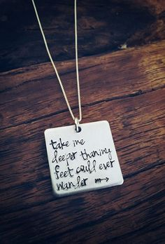Take me deeper than my feet could ever wander, Oceans, song lyrics hand stamped necklace, Christian jewelry, baptism gift, Hillsong united