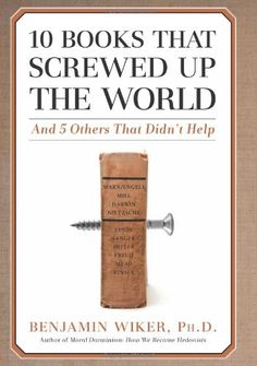 10 Books That Screwed Up the World: And 5 Others That Didn't Help by Benjamin Wiker http://www.amazon.com/dp/1596980559/ref=cm_sw_r_pi_dp_MsYcub1CP335C