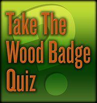 Take the Wood Badge Quiz at http://www.woodbadgealabama.com/wood-badge-quiz/