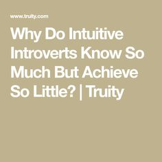 Why Do Intuitive Introverts Know So Much But Achieve So Little? | Truity