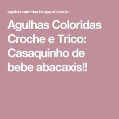Agulhas Coloridas Croche e Trico: Casaquinho de bebe abacaxis!!