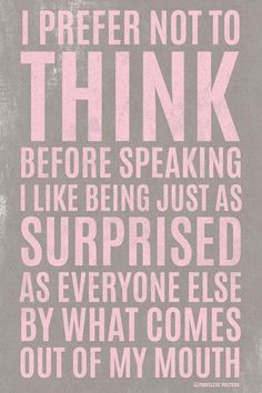 I Prefer Not To Think Before Speaking Poster