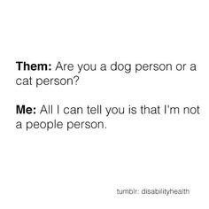 All I can tell you is that I'm not a people person.