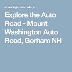 Explore the Auto Road - Mount Washington Auto Road, Gorham NH