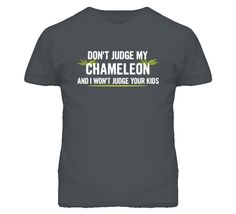Dont Judge My Chameleon And I Wont Judge Your Kids Funny T Shirt