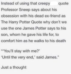 """Another reason to use it is because it's basically the final line in Deathly Hallows """"And you, for staying with Harry until the very end"""" aaaaand now I'm crying"""