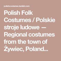 Polish Folk Costumes / Polskie stroje ludowe — Regional costumes from the town of Żywiec, Poland...