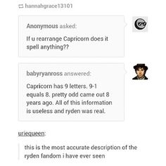 """I actually tried rearranging the word Capricorn, nothing can be made with all letters but you can make the word """"Panic"""" with it. Idk if that means anything though"""