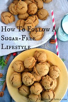 Here is a List of What To Eat and What To AvoidWhen Followinga Sugar-Free Lifestyle Don't go from eating sugar non-stop to completely eliminating it in 24 hours because it will most likely backfire. Take a gradual process and try reducing your sugar intake each day. Cut out the sugar in your