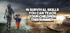 19 Survival Skills You Should Teach your Children This Summer :http://www.askaprepper.com/19-survival-skills-you-can-teach-your-children-this-summer/