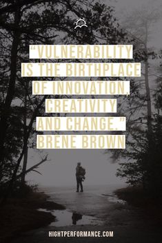 """Vulnerability is the birthplace of innovation, creativity and change."" Brene Brown"