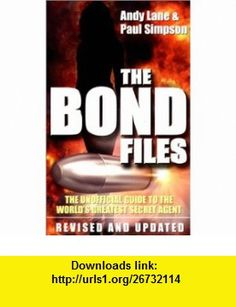 The Bond Files Andy Lane, Paul Simpson , ISBN-10: 0753504901  ,  , ASIN: B000HWYVE2 , tutorials , pdf , ebook , torrent , downloads , rapidshare , filesonic , hotfile , megaupload , fileserve
