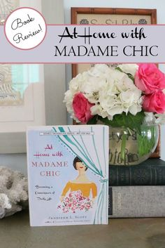 I am so excited to tell you about my new favorite book At Home With Madame Chic. Click through for more! #book_recommendation #great_read #inspiration