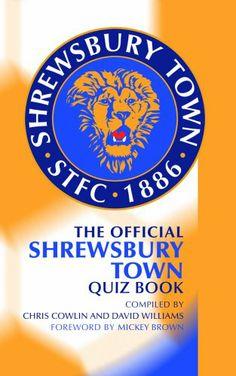 The Official Shrewsbury Town Quiz Book by Chris Cowlin,http://www.amazon.com/dp/1906358249/ref=cm_sw_r_pi_dp_hpGWsb174AJWNR8T