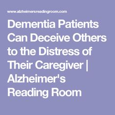 Dementia Patients Can Deceive Others to the Distress of Their Caregiver | Alzheimer's Reading Room