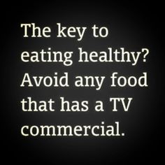 Avoid any food that has a TV commercial quotes tv quote fitness workout motivation healthy exercise motivate workout motivation exercise motivation fitness quote fitness quotes workout quote workout quotes exercise quotes commercial Citation Motivation Sport, Fitness Motivation, Fitness Quotes, Weight Loss Motivation, Workout Quotes, Funny Exercise Quotes, Funny Health Quotes, Exercise Motivation, Motivacional Quotes