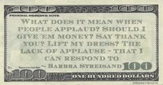 """Barbra Streisand Money Quote saying what does clapping mean other than saying thank you, we enjoyed that, you're done now. Barbra Streisand said: """"What does it mean when p… Money Quotes, Henry David Thoreau, Barbra Streisand, Earn Money, Shakespeare, How To Make Money, Sayings, Treasures In Heaven, Random"""