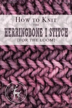 How to Knit the Herringbone I Stitch For the Loom | Vintage Storehouse & Co.