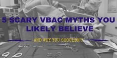 5 Scary VBAC Myths You Likely Believe but Shouldn't  A MUST READ for anyone that has had a cesarean! Even if you aren't pregnant yet!!