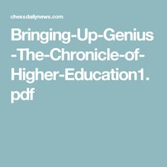 Bringing-Up-Genius-The-Chronicle-of-Higher-Education1.pdf