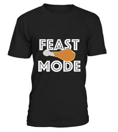 # Feast Mode Thanksgiving Turkey Day Beast T shirt .  HOW TO ORDER:1. Select the style and color you want: 2. Click Reserve it now3. Select size and quantity4. Enter shipping and billing information5. Done! Simple as that!TIPS: Buy 2 or more to save shipping cost!This is printable if you purchase only one piece. so dont worry, you will get yours.Guaranteed safe and secure checkout via:Paypal   VISA   MASTERCARD