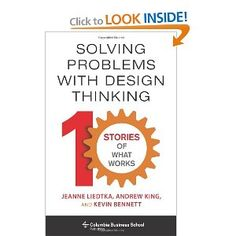 Solving Problems with Design Thinking: Ten Stories of What Works (Columbia Business School Publishing): Jeanne Liedtka, Andrew King, Kevin Bennett: 9780231163569: Amazon.com: Books