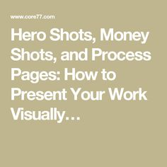 Hero Shots, Money Shots, and Process Pages: How to Present Your Work Visually…