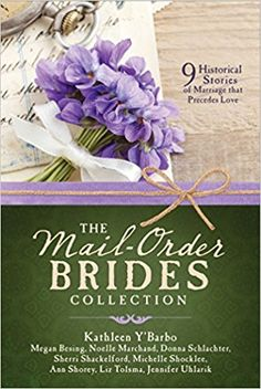 The Mail-Order Brides Collection: 9 Historical Stories of Marriage that Precedes Love: Megan Besing, Noelle Marchand, Donna Schlachter, Michelle Schocklee, Sherri Shackelford, Ann Shorey, Liz Tolsma, Jennifer Uhlarik, Kathleen Y'Barbo: 9781683224440: Amazon.com: Books