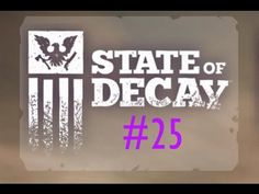 State of Decay Walkthrough/Playthrough/Let's Play-Part 25