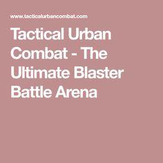 Tactical Urban Combat - The Ultimate Blaster Battle Arena
