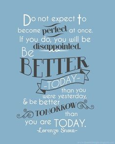 do not expect to become perfect at once | Be Better than You Were Yesterday