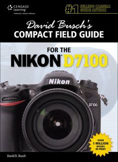 David Busch's Compact Field Guide for the Nikon D7100 (David Busch's Digital Photography Guides)/David D. Busch