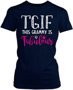 TGIF This Gigi Is Fabulous. What TGIF really stands for! For any fabulous Gigis out there this shirt is perfect. We ship worldwide. Order one now! Cute Shirt Sayings, Shirts With Sayings, Cute Shirts, Gigi Shirts, Vinyl Shirts, Men's Shirts, Comfy Hoodies, School Shirts, Diy Shirt