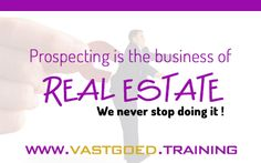 """Prospecting is the business of real estate. We never stop doing it !"" #Immoversity #startjouwmotor #vastgoedtraining www.vastgoed.training"