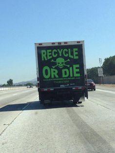 """Recycler ou mourir"" Presqu' une menace!"