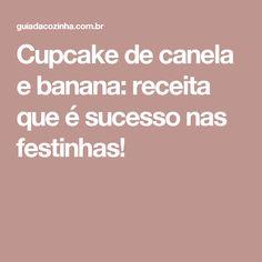 Cupcake de canela e banana: receita que é sucesso nas festinhas!