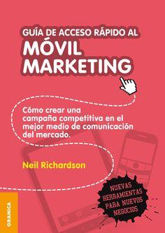 Titulo: Guía de acceso rápido al Móvil marketing: Cómo crear una campaña competitiva en el mejor medio de comunicación del mercado / Autor: Richardson, Neil / Ubicación: Biblioteca FCCTP - USMP 1er Piso / Código: 658.872 R54G