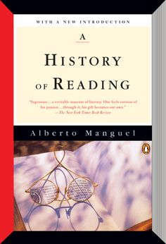 A HISTORY OF READING by Alberto Manguel -- Noted essayist and editor moves the essential moment of discovering reading to explore the six-thousand-year-old conversation between words and that hero without whom the book would be a lifeless object: the reader.
