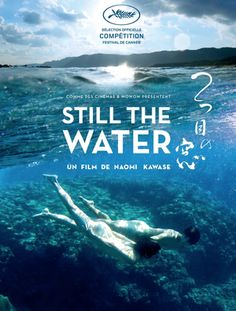 Still the Water by Naomi Kawase   On the island of Amami, people live in harmony with nature, believing that gods live within trees, rocks, and all of the natural world. One evening, Kaito stumbles on a dead body floating in the sea. With the help of his girlfriend Kyoko, he attempts to solve this mysterious discovery. Together they learn to become adults by experiencing the interwoven cycles of life, death, and love.