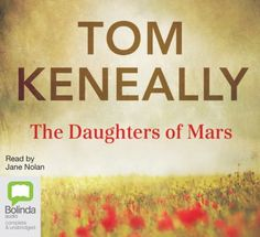 """Read """"The Daughters Of Mars"""" by Tom Keneally available from Rakuten Kobo. In 1915 sisters Naomi and Sally Durance answer a call for nurses to join the war effort. They are escaping the family da. Thomas Keneally, Good Books, My Books, English Units, Books Australia, Historical Fiction Novels, Australian Authors, Award Winning Books, Penguin Books"""