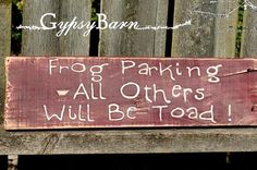 Frog Parking - All Others Will Be Toad  Cute!