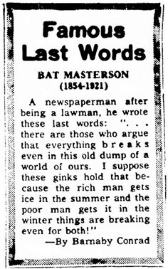 "Bat Masterson's last words, published in the Greensboro Record newspaper (Greensboro, North Carolina), 30 September 1964. Read more on the GenealogyBank blog: ""What Were Your Ancestor's Last Words?"" http://blog.genealogybank.com/what-were-your-ancestors-last-words.html"